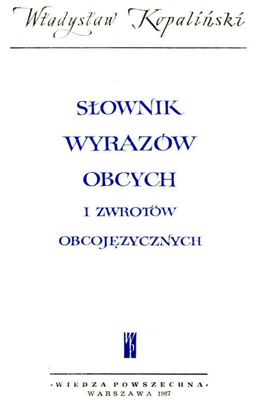 Władysław Kopaliński Słownik wyrazów obcych i zwrotów obcojęzycznych