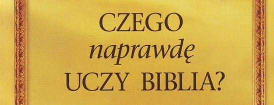 Czego naprawdę uczy Biblia