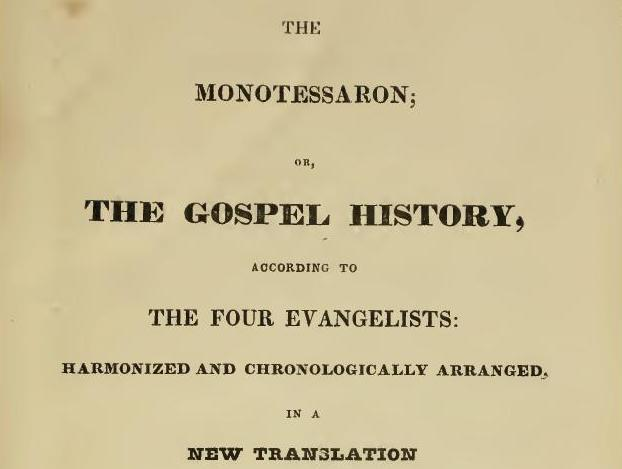 The Monotessaron; or The Gospel History, According to the Four Evangelists